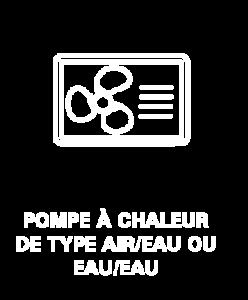 POMPE À CHALEUR DE TYPE AIR/EAU OU EAU/EAU
